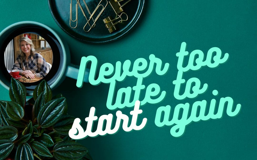 Never too late to start again